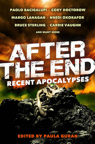 After the End: Recent Apocalypses by Margo Lanagan, Cory Doctorow, Bruce Sterling, Paula Guran, Carrie Vaughn, Nnedi Okorafor, Paolo Bacigalupi