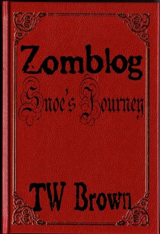 Zomblog: Snoe's Journey by T.W. Brown