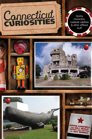 Connecticut Curiosities: Quirky Characters, Roadside Oddities & Other Offbeat Stuff by Susan Campbell, Ray Bendici, Bill Heald