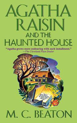 Agatha Raisin and the Haunted House: An Agatha Raisin Mystery by M. C. Beaton