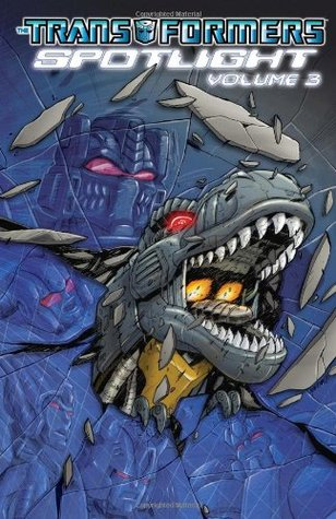 Transformers Spotlight, Volume 3 by Marcelo Matere, George Strayton, Emiliano Santalucia, Alex Milne, Simon Furman, Guido Guidi, Klaus Scherwinski