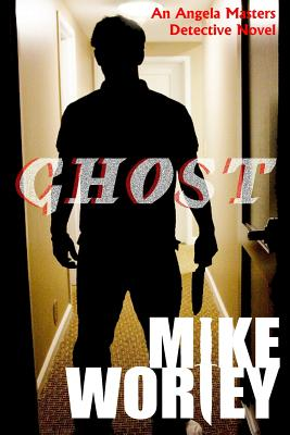 Ghost: An Angela Masters Detective Novel by Mike Worley