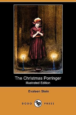The Christmas Porringer (Illustrated Edition) (Dodo Press) by Evaleen Stein