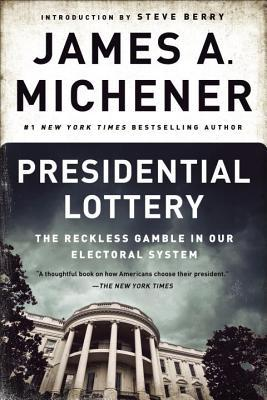 Presidential Lottery: The Reckless Gamble in Our Electoral System by Steve Berry, James A. Michener