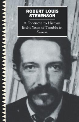 A Footnote to History: Eight Years of Trouble in Samoa by Robert Louis Stevenson