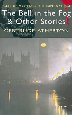 The Bell in the Fog & Other Stories by David Stuart Davies, Gertrude Atherton