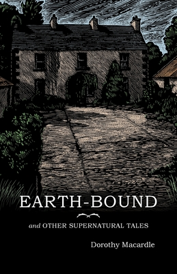Earth-Bound: and Other Supernatural Tales by Dorothy Macardle