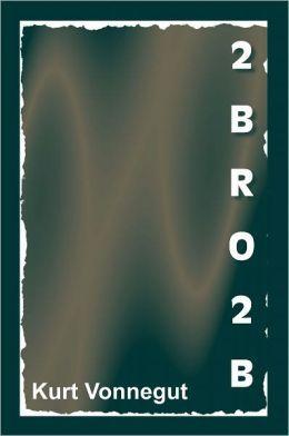 2BRO2B by Kurt Vonnegut Jr.
