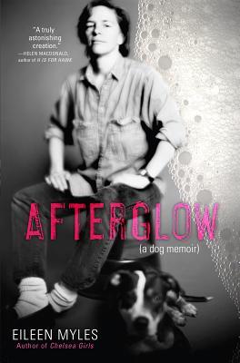 Afterglow (a Dog Memoir) by Eileen Myles