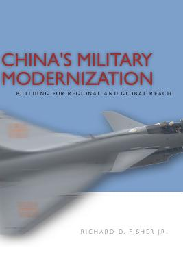 China's Military Modernization: Building for Regional and Global Reach by Richard Fisher