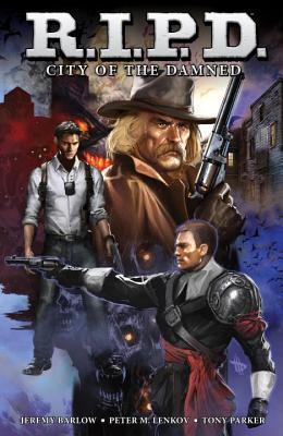 R.I.P.D. Volume 2: City of the Damned by Tony Parker, Jeremy Barlow, Peter Lenkov, Patrick Thorpe
