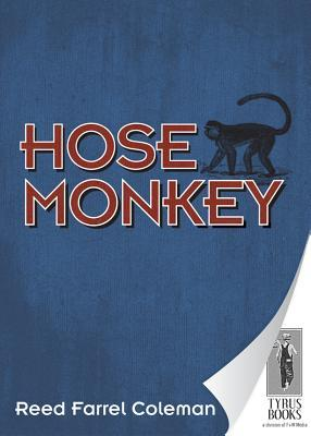 Hose Monkey by Reed Farrel Coleman, Tony Spinosa
