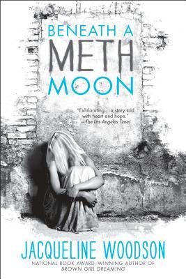 Beneath a Meth Moon: An Elegy by Jacqueline Woodson
