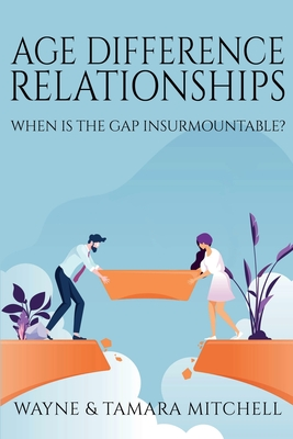 Age Difference Relationships: When Is the Gap Insurmountable? by Wayne Mitchell, Tamara Mitchell