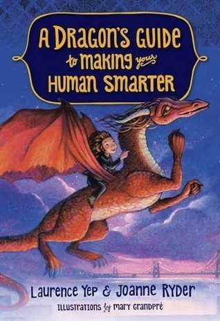 A Dragon's Guide to Making Your Human Smarter by Joanne Ryder, Laurence Yep, Mary GrandPré