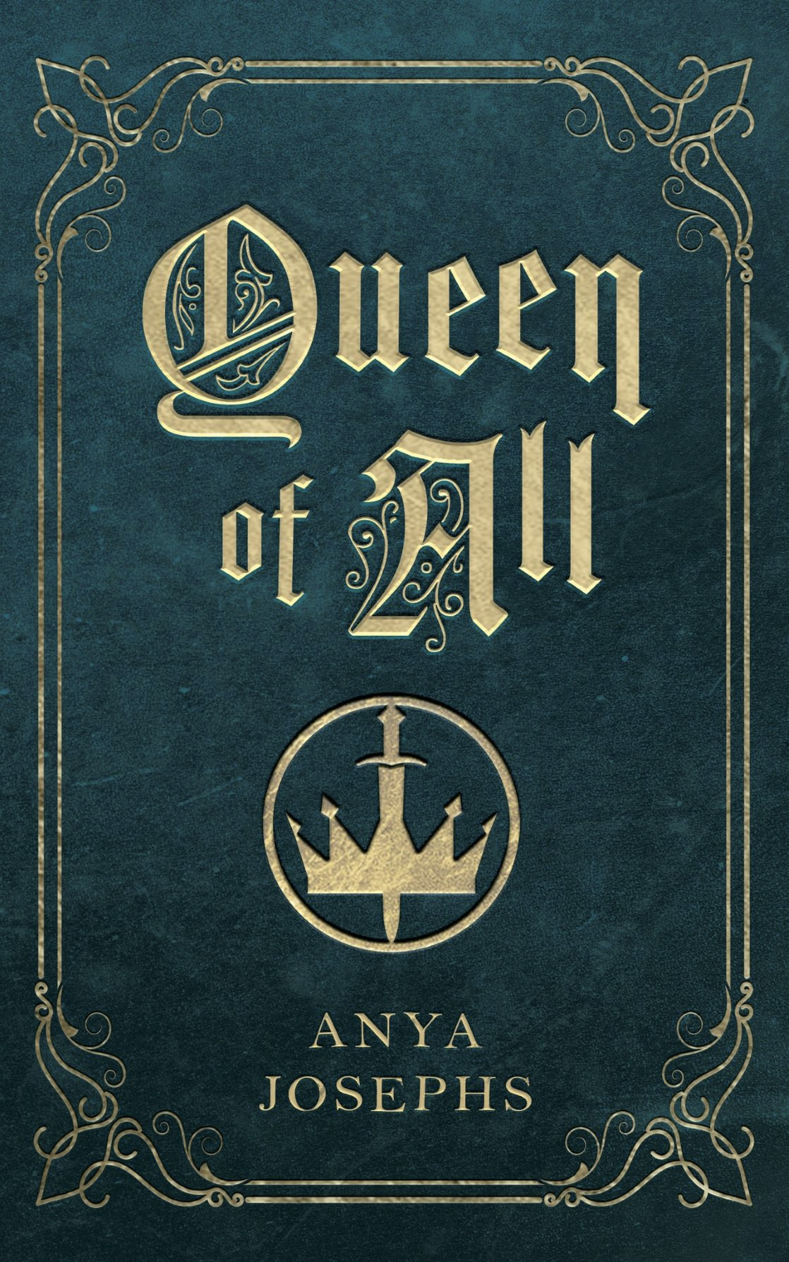 Queen of All by Anya Leigh Josephs