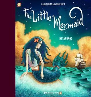 The Little Mermaid by Hans Christian Andersen, Jim Salicrup, Metaphrog