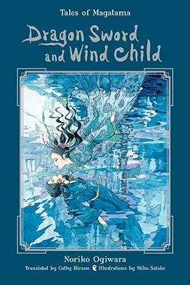 Dragon Sword and Wind Child by Cathy Hirano, Noriko Ogiwara, Miho Satake