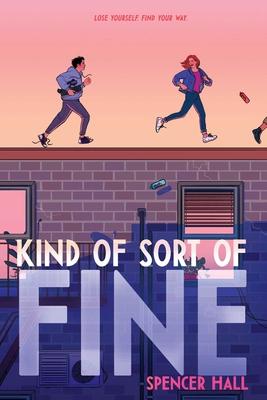 Kind of Sort of Fine by Spencer Hall