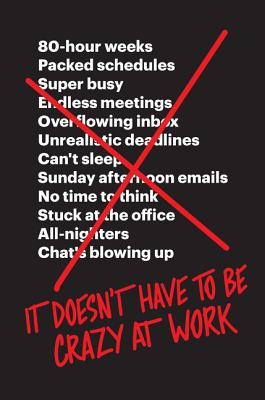 It Doesn't Have to Be Crazy at Work by Jason Fried, David Heinemeier Hansson