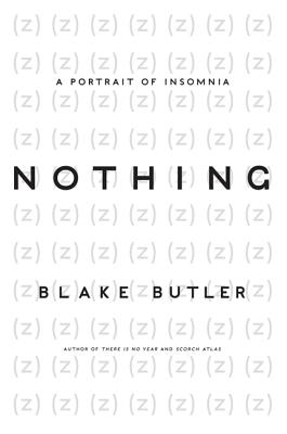 Nothing: A Portrait of Insomnia by Blake Butler