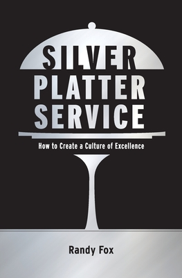 Silver Platter Service: How To Create A Culture Of Excellence by Randy Fox