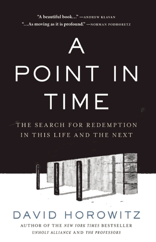 A Point in Time: The Search for Redemption in This Life and the Next by David Horowitz