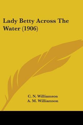 Lady Betty Across the Water by C.N. Williamson, A.M. Williamson