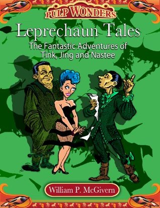 Leprechaun Stories: The Fantastic Adventures of Tink, Jing and Nastee by William P. McGivern