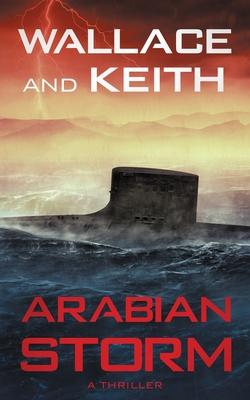 Arabian Storm: A Hunter Killer Novel by George Wallace, Don Keith
