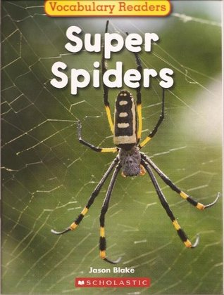 Super Spiders (Science Vocabulary Readers) by Jason Blake