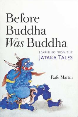Before Buddha Was Buddha: Learning from the Jataka Tales by Rafe Martin