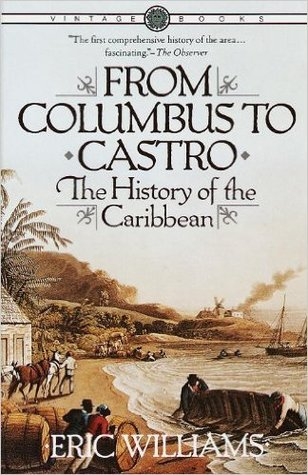 From Columbus to Castro: The History of the Caribbean, 1492-1969 by Eric Williams
