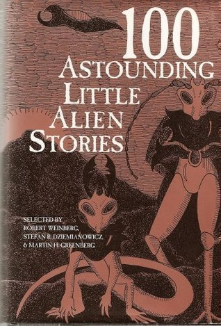 100 Astounding Little Alien Stories by Robert E. Weinberg, Martin Harry Greenberg, Stefan R. Dziemianowicz