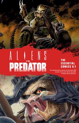 Aliens vs. Predator: The Essential Comics Volume 1 by Randy Stradley, Phill Norwood, Mike Manley, Rick Leonardi, Chris Warner