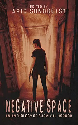 Negative Space: An Anthology of Survival Horror by Richard Beauchamp, Various, Maggie Slater, Michelle Tang, P.L. McMillan, S.R. Miller, Scotty Milder, Aric Sundquist, J.C. Martínez, M.J. Mars, Eric J. Guignard, Amelia Gorman, Jude Reid, Jay Wilburn