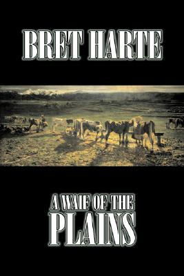 A Waif of the Plains by Bret Harte, Fiction, Classics, Westerns, Historical by Bret Harte