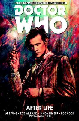 Doctor Who: The Eleventh Doctor Volume 1 - After Life by Boo Cook, Al Ewing, Rob Williams, Simon Fraser, Gary Caldwell