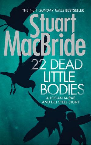 22 Dead Little Bodies by Stuart MacBride