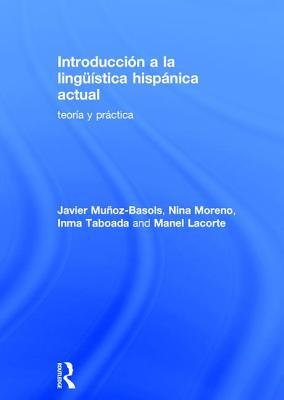 Introducción a la Lingüística Hispánica Actual: Teoría Y Práctica by Inma Taboada, Javier Muñoz-Basols, Nina Moreno