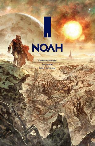 Noah by Darren Aronofsky, Niko Henrichon, Ari Handel