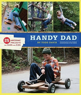 Handy Dad: 25 Awesome Projects for Dads and Kids by Todd Davis