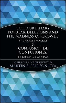 Extraordinary Popular Delusions and the Madness of Crowds/Confusión de Confusiones (Marketplace Book) by Martin S. Fridson, Charles Mackay, Joseph de La Vega