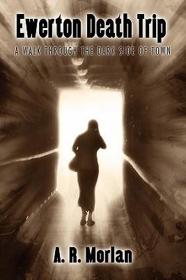 Ewerton Death Trip: A Walk Through the Dark Side of Town by A.R. Morlan