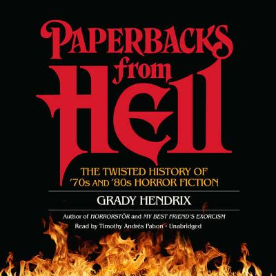Paperbacks from Hell: The Twisted History of '70s and '80s Horror Fiction by Will Errickson, Grady Hendrix