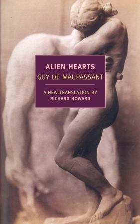 Alien Hearts by Richard Howard, Guy de Maupassant