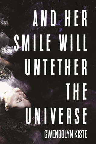 And Her Smile Will Untether the Universe by Gwendolyn Kiste