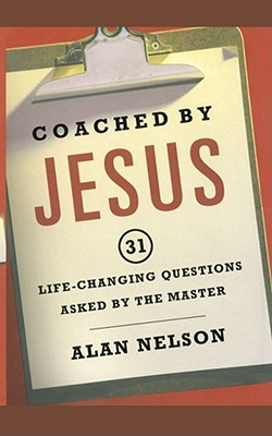 Coached by Jesus: 31 Lifechanging Questions Asked by the Master by Alan Nelson