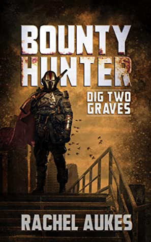 Bounty Hunter: Dig Two Graves by Rachel Aukes