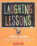 Laughing Lessons: 149 2/3 Ways to Make Teaching and Learning Fun by Darsi Dreyer, Cynthia Nelson, Ron Burgess